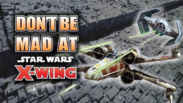 Don't Be Mad At X-Wing 2.0: The Game Is Still Good